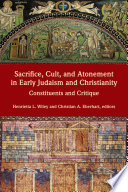 Sacrifice  Cult  and Atonement in Early Judaism and Christianity