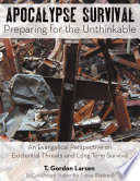 Apocalypse Survival Preparing for the Unthinkable: An Evangelical Perspective on Existential Threats and Long-Term Survival