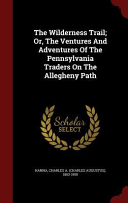 The Wilderness Trail; Or, the Ventures and Adventures of the Pennsylvania Traders on the Allegheny Path