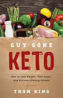 Guy Gone Keto How To Lose Weight Feel Great And Achieve Lifelong Fitness