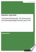 """""""Die andere Erinnerung"""" - Der Holocaust in der deutschsprachigen Literatur nach 1945"""