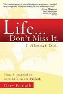 Life    Don t Miss It  I Almost Did