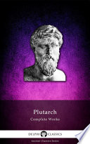 Delphi Complete Works of Plutarch (Illustrated) For His Philanthropic Essays On