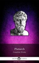 Delphi Complete Works of Plutarch (Illustrated)