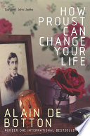 How Proust Can Change Your Life:  by Alain de Botton