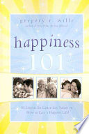 Happiness 101  18 Lessons for Latter Day Saints on How to Live a Happier Life