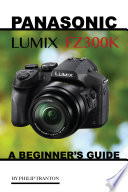 Panasonic Lumix FZ300k: A Beginner's Guide