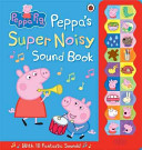 Peppa Pig: Peppa's Super Noisy Sound Book : hands to press. find out what happens when...