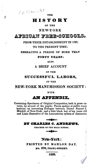The History of the New-York African Free-schools: From Their Establishment in 1787, to the Present Time; Embracing a Period of More Than Forty Years