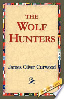 The Wolf Hunters, : the moon was rising, like a...