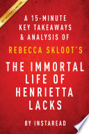 The Immortal Life of Henrietta Lacks  by Rebecca Skloot   A 15 minute Key Takeaways   Analysis