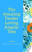 The Amazing Tender Loving Angelic Tess