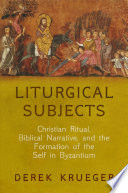 Liturgical Subjects The Byzantine Empire Challenging Narratives Of