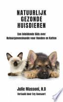 Natuurlijk Gezonde Huisdieren Een Inleidende Gids Over Natuurgeneeskunde Voor Honden En Katten