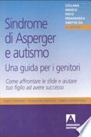 Sindrome di Asperger e autismo  una guida per i genitori  Come affrontare le sfide e aiutare tuo figlio ad avere successo