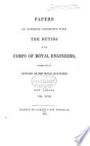 Papers on Subjects Connected with the Duties of the Corps of Royal Engineers. [New Series]