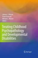 Treating Childhood Psychopathology and Developmental Disabilities
