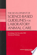 The Development of Science based Guidelines for Laboratory Animal Care