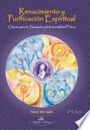 Renacimiento y Purificación Espiritual, Claves para la Sanación y la Inmortalidad Física,