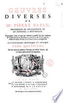 Oeuvres diverses de Mr. Pierre Bayle, professeur en philosophie ... contenant tout ce que cet auteur a publie sur des matieres de theologie, de philosophie, de critique, d'histoire, & de litterature; excepte son dictionnaire historique et critique
