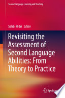 Revisiting the Assessment of Second Language Abilities  From Theory to Practice