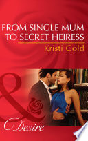 From Single Mum to Secret Heiress  Mills   Boon Desire