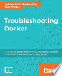 Troubleshooting Docker To Deployment About This Book Utilize