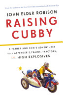 Raising Cubby A Father And Son S Adventures With Asperger S Trains Tractors And High Explosives