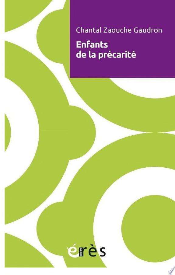 Enfants de la précarité / Chantal Zaouche Gaudron ; avec Annie Devault et Olivia Troupel ; préface de Michel Vandenbroeck.- Toulouse : Erès , DL 2017