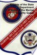 Knights of the State Department  A Novel of the Marine Security Guard