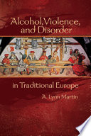 Alcohol, Violence, and Disorder in Traditional Europe