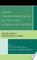 Media Transformations in the Post communist World