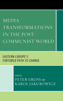 Media Transformations in the Post-communist World