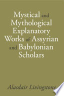 Mystical and Mythological Explanatory Works of Assyrian and Babylonian Scholars