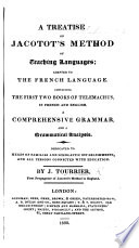 A Treatise on Jacotot s Method of teaching languages  adapted to the French  containing the first two books of Telemachus  by F  nelon  in French and English  a comprehensive grammar  and a grammatical analysis