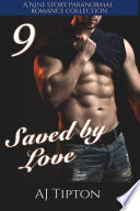 "Saved By Love: A Nine Story Paranormal Romance Collection: ""Her Elemental Viking"" & ""Bear Shifter Billionaire"" Bundle : filled with sexy vikings, dashing bear shifters,..."