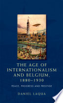 The Age of Internationalism and Belgium, 1880-1930