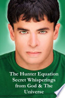 The Hunter Equation Secret Whisperings from God   The Universe Book PDF