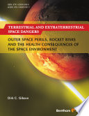 Terrestrial and Extraterrestrial Space Dangers  Outer Space Perils  Rocket Risks and the Health Consequences of the Space Environment
