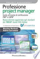 Professione project manager  Guida all esame di certificazione PMP   e CAPM     Nuova edizione 2013 aggiornata agli standard del PMBOK   Guide Fifth Edition