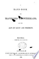 A Hand-Book for Travellers in Switzerland, and the Alps of Savoy and Piedmont. [By John Murray III.] Third edition, corrected and augmented