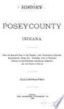 History Of Posey County Indiana From The Earliest Times To The Present With Biographical Sketches Reminiscences Notes Etc Together With An Extended History Of The Northwest The Indiana Territory And The State Of Indiana