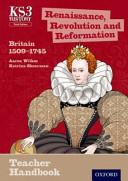Key Stage 3 History by Aaron Wilkes: Renaisance, Revolution and Reformation 1509-1745 Teacher Handbook