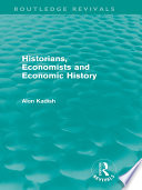 Historians  Economists  and Economic History  Routledge Revivals
