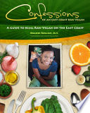 Confessions of an East Coast Raw Vegan Guide To Creating And Maintaining A Raw Foods