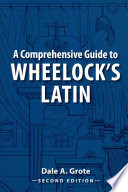 A Comprehensive Guide to Wheelock s Latin