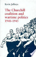 The Churchill Coalition and Wartime Politics  1940 1945