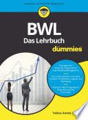BWL f  r Dummies  Das Lehrbuch f  r Studium und Praxis