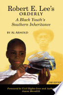 Robert E Lee S Orderly A Black Youth S Southern Inheritance 2nd Edition