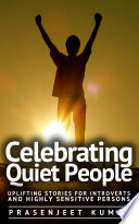 Celebrating Quiet People  Uplifting Stories for Introverts and Highly Sensitive Persons